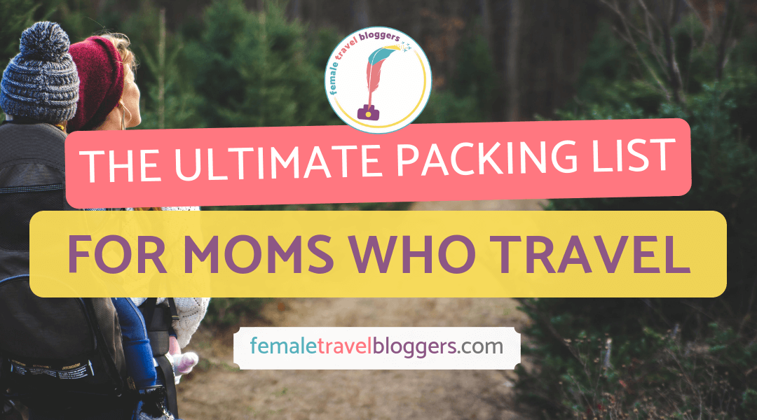 Ultimate Packing List for moms who travel