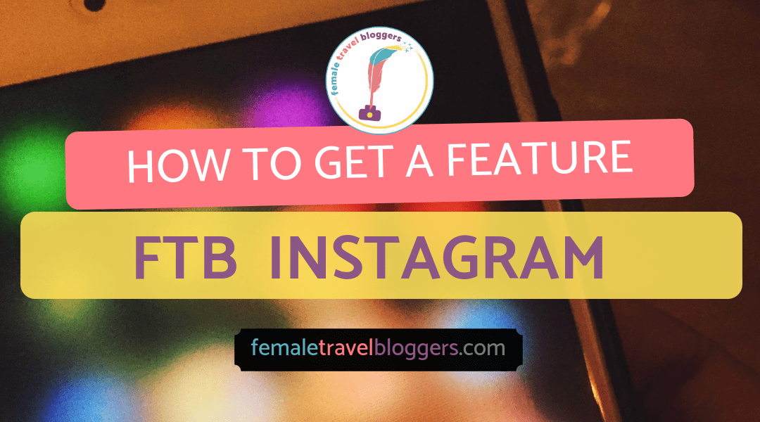 How to Get Featured on Female Travel Bloggers Instagram Account