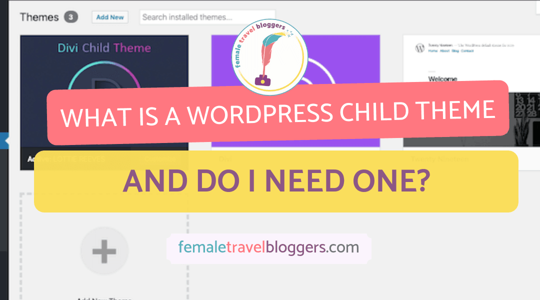 What Is A WordPress Child Theme & Do I Need One?