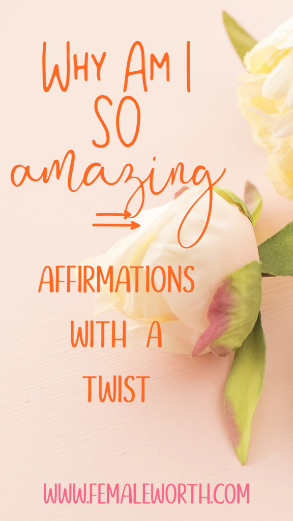 Why Am I So Amazing - Affirmations With A Twist