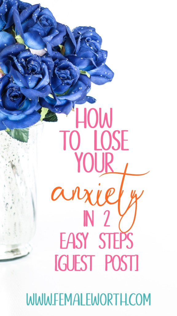 how to lose your anxiety in 2 easy steps