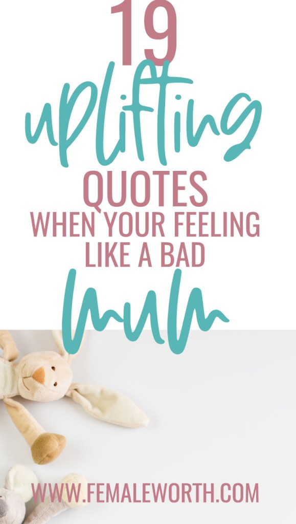19 Uplifting Quotes When You're Feeling Like a bad mom