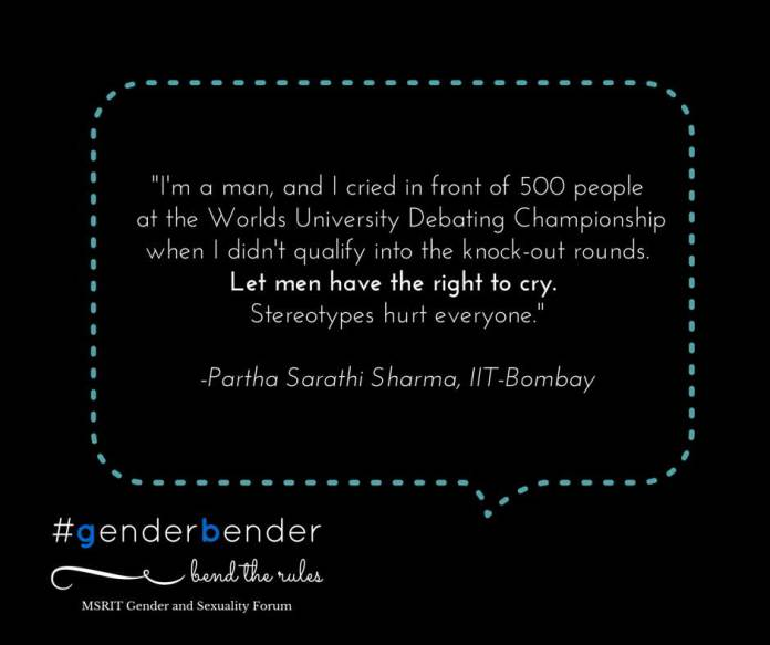 """I'm a man, and I cried in front of 500 people at the Worlds University Debating Championship when I didn't qualify into the knock-out rounds. Let men have the right to cry. Stereotypes hurt everyone."" -Partha Sarathi Sharma, IIT-Bombay"