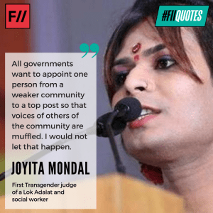 #FIIQuotes: Joyita Mondal was appointed as the first transgender judge of a Lok Adalat in July 2017. She also heads an organisation called Dinajpur Notun Alo Society that is currently helping thousands of people in her district.