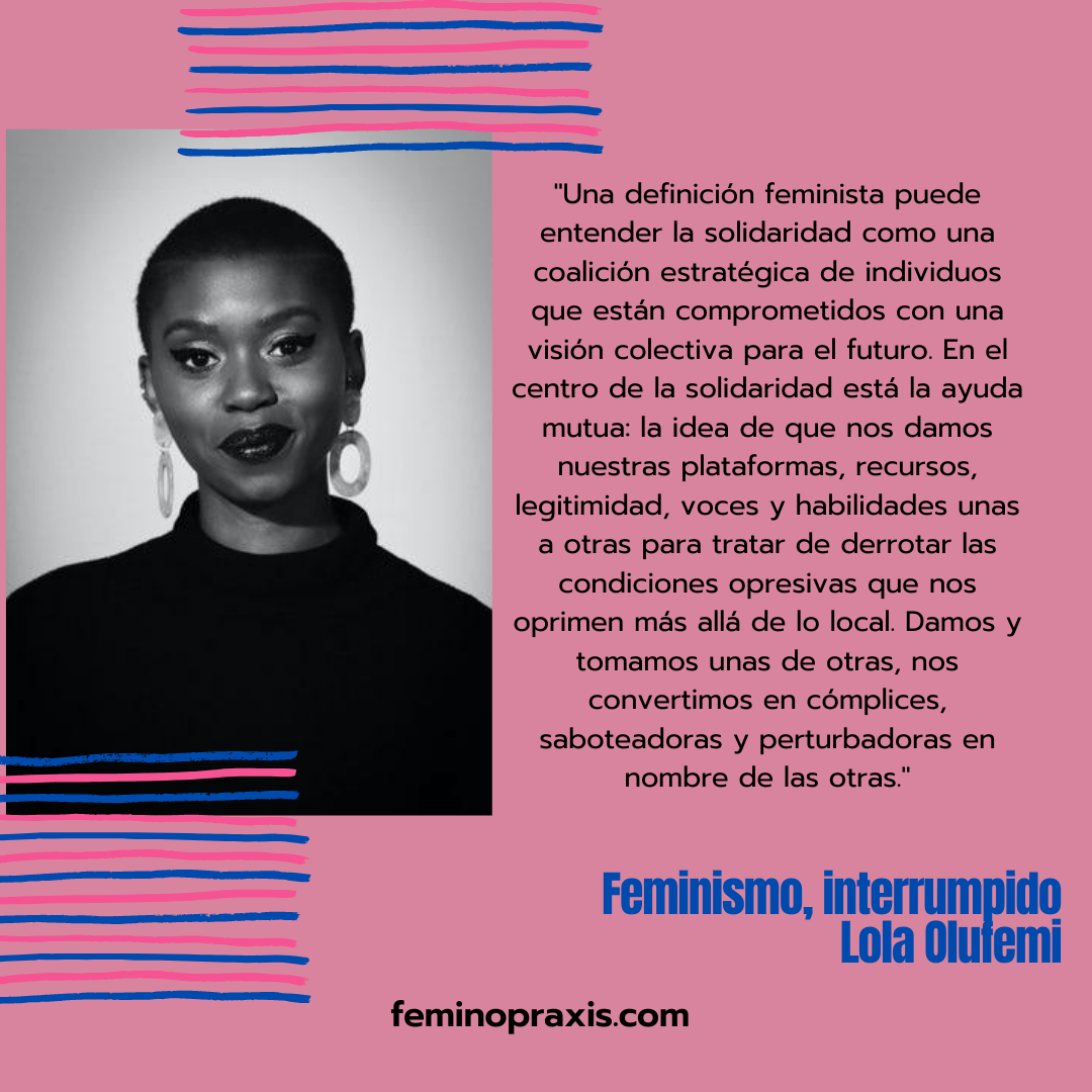 Lola Olufemi es escritora afrobritánica, autora de Feminism, Interrupted, London, 2020, Pluto Press