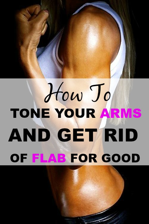 Hot to tone your arms and get rid of flab for good