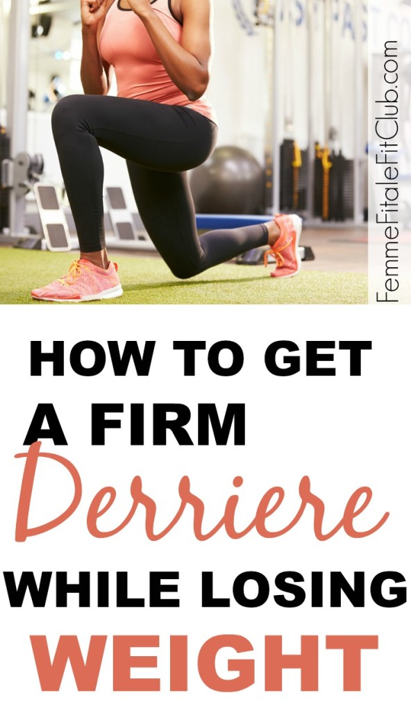 How To Get A Firm Derriere While Losing Weight