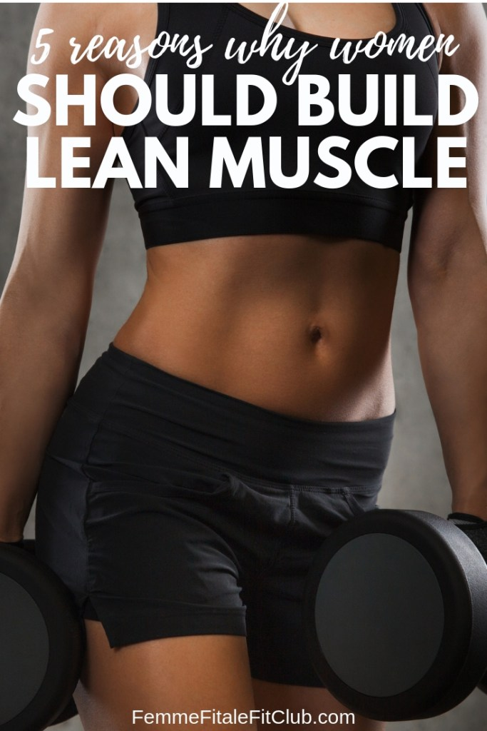 5 Reasons Why Women Should Build Lean Muscle #weightloss #bodybuilding #buildmuscle #leanmuscle #buildcurves #getfit #strength #weightlossforwomen #burncalories