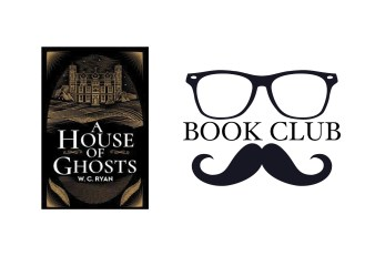 A HOUSE OF GHOSTS By W.C. Ryan