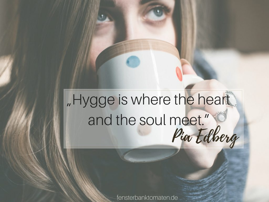 """Hygge is where the heart and the soul meet."""