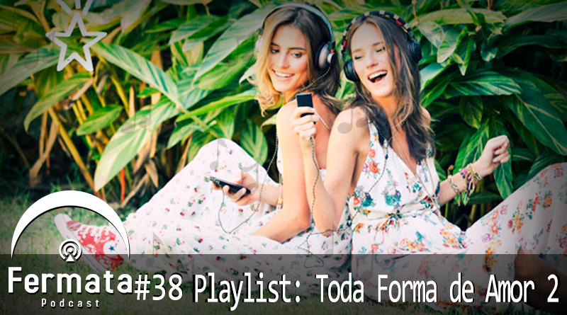 Vitrine1 2 - Fermata Podcast #38 – Playlist: Toda Forma de Amor 2