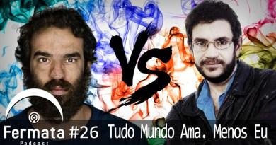 Capa1 2 - Fermata Podcast #26 – Todo Mundo Ama. Menos Eu!