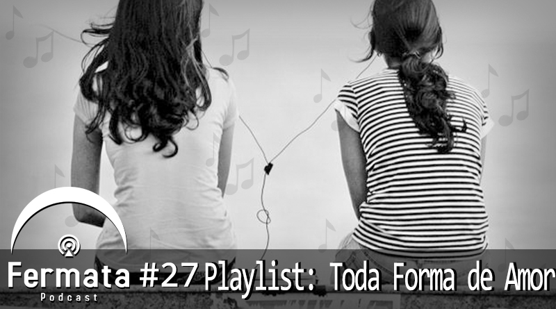 Capa1 - Fermata Podcast #27 – Playlist: Toda Forma de Amor