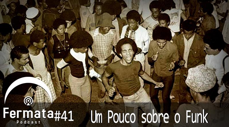 Vitrine1 22 - Fermata Podcast #41 – Um Pouco sobre o Funk