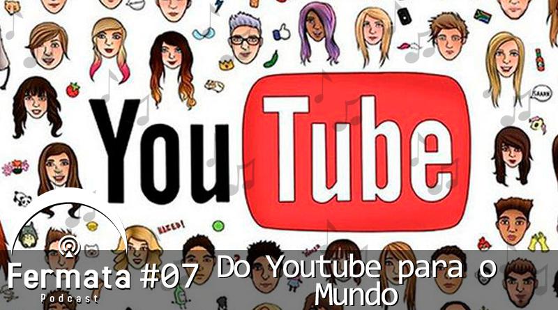 fermata 07 do youtube para o mundo mp3 image - Fermata Podcast #07 – Do Youtube para o Mundo
