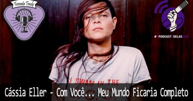 Vitrine1 9 - Fermata Tracks #19 – Cássia Eller – Com Você o Meu Mundo Ficaria Completo #OPodcastÉDelas