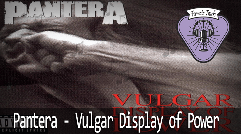 Tracks Vulgar display - Fermata Tracks #41 - Pantera - Vulgar Display of Power