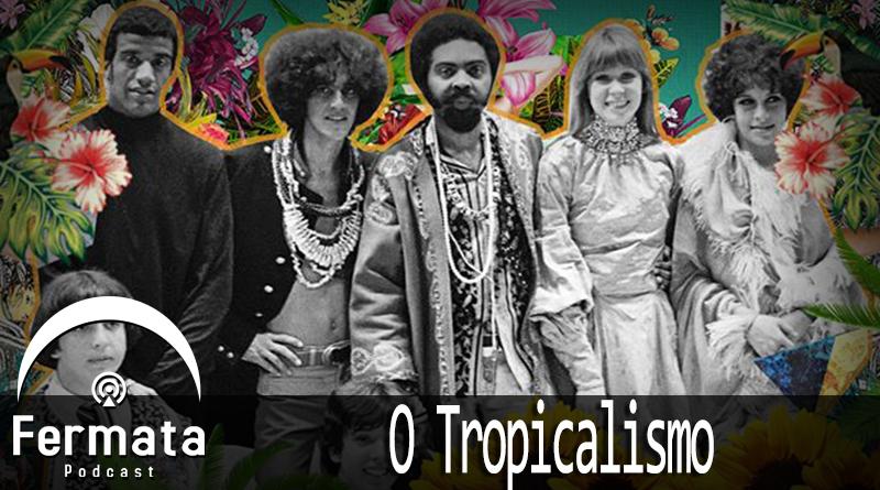 fermata 54 o tropicalismo mp3 image - Fermata Podcast #54 - Tropicália