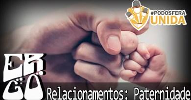 Ergo #017 – Relacionamentos: Paternidade #PodosferaUnida2018