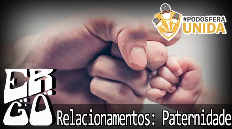 Ergo 17 Podosfera Unida Paternidade mp3 image - Ergo #017 - Relacionamentos: Paternidade #PodosferaUnida2018