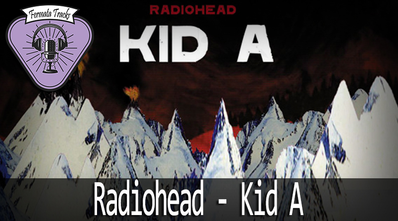 fermata tracks 72 radiohead kid a mp3 image - Fermata Tracks #72 - Radiohead - Kid A