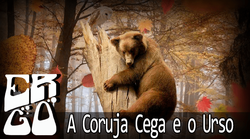 Vitrine Coruja Cega e Urso - Ergo #018 - A Coruja Cega e o Urso