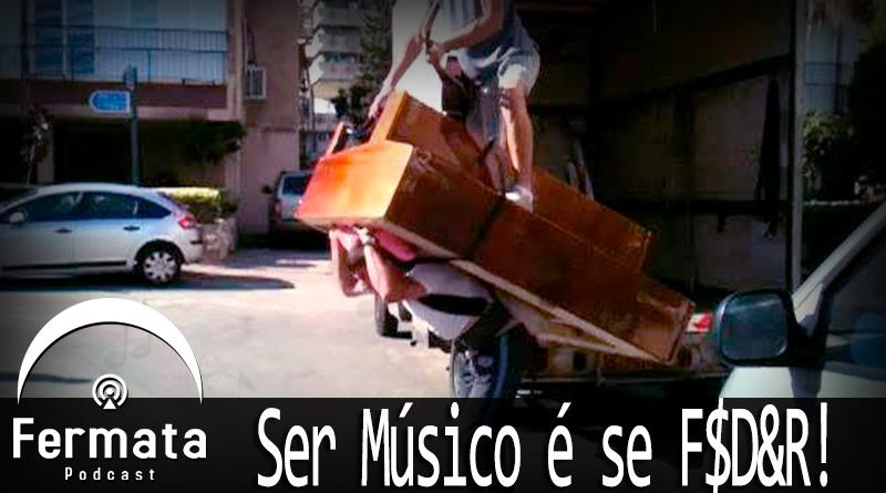 Fermata Podcast #66 – Ser músico é se F#D&!