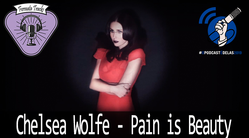 Vitrine1 9 - Fermata Tracks #84 - Chelsea Wolfe - Pain is Beauty (com Juliana Ponzilacqua) #OPodcastÉDelas