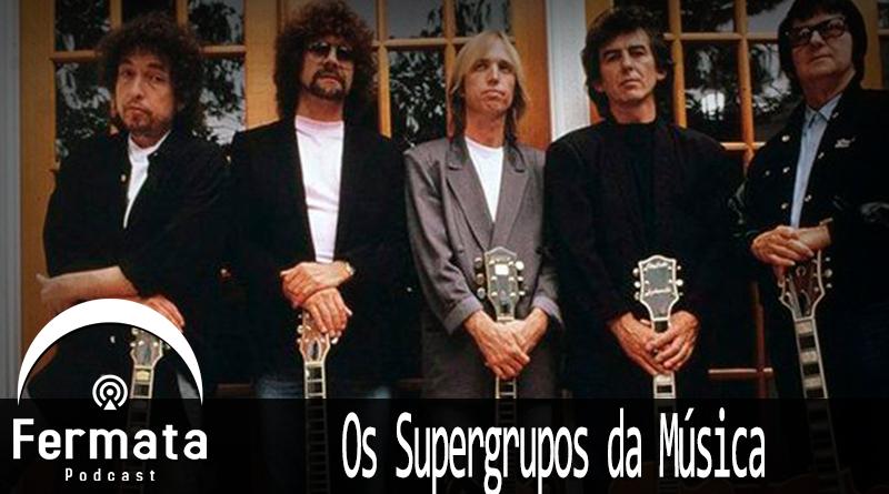 Vitrine Supergrupos - Fermata Podcast #78 - Supergrupos da Música