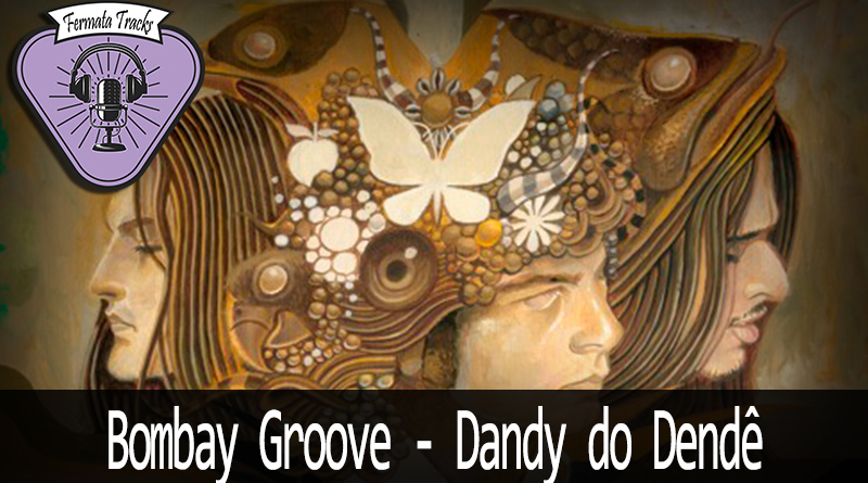 Vitrine Dandy Do Dende - Fermata Tracks #108 - Bombay Groovy - Dandy do Dendê