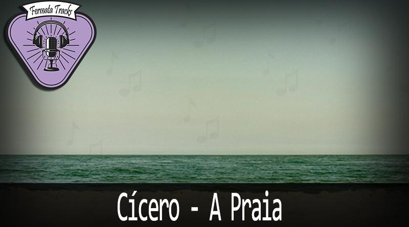 Vitrine Cicero - Fermata Tracks #117 - Cícero - A Praia