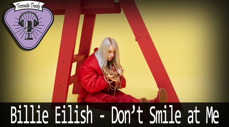 Vitrine Billie Eillish - Fermata Tracks #140 - Billie Eilish - Don't Smile at Me (com Danilo de Almeida)