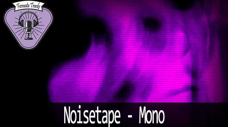 Vitrine Noisetape - Fermata Tracks #139 - Noisetape - Mono (Com Cintia Pudim)