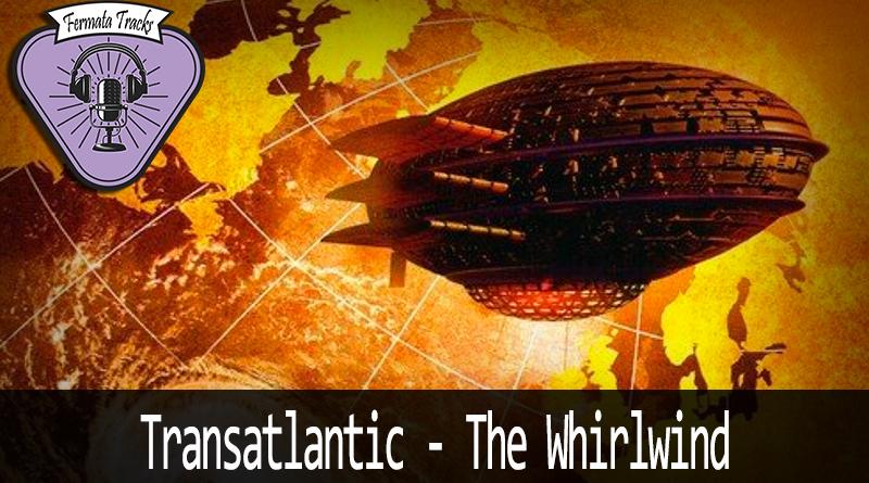 fermata tracks 153 transatlatic the whirldwind - Fermata Tracks #153 - Transatlantic - The Whirlwind