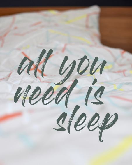 All you need is sleep.