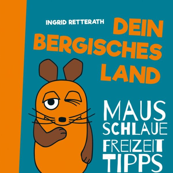 Dein Bergisches Land - Mausschlaue Freizeittipps