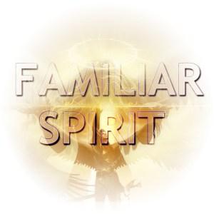 Obtaining A Familiar Spirit For You