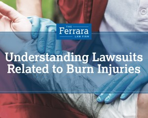 Understanding Lawsuits Related To Burn Injuries The Ferrara Law Firm