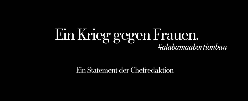 Alabamas #abortionban: Ein Statement der Chefredaktion
