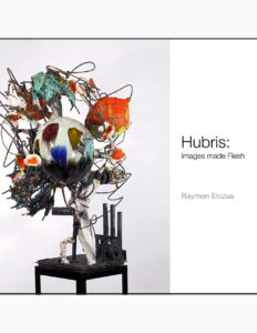 "Raymon Elozua, ""Hubris: Images made Flesh"" catalog cover."