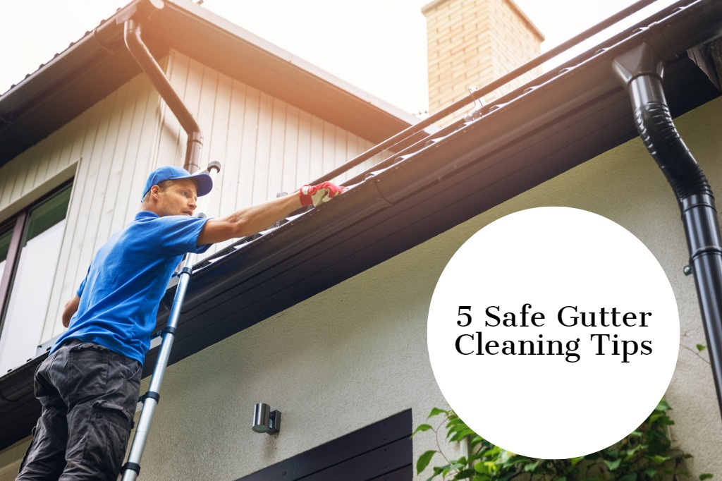 5 Safe Gutter Cleaning Tips