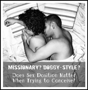 Missionary? Doggie-style? Does sex position matter when you're trying to conceive?