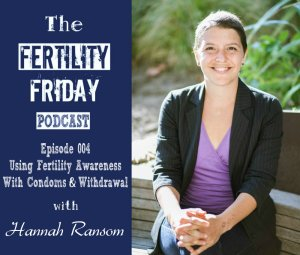 FFP 004 | Using Fertility Awareness with Condoms and Withdrawal | Hannah Ransom