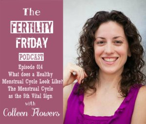 FFP 014 | What does a Healthy Menstrual Cycle look like? | The Menstrual Cycle as the 5th Vital Sign | Colleen Flowers
