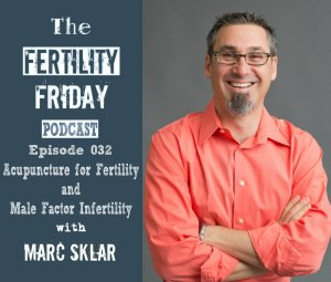FFP 032 | Acupuncture for Fertility | Male Factor Infertility | Marc Sklar