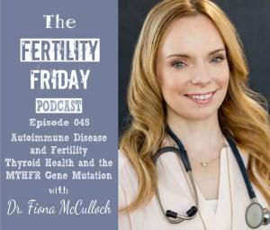 FFP 045 | Autoimmune Disease and Fertility | Thyroid Health | MTHFR Gene Mutation | Dr. Fiona McCulloch