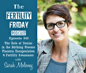 FFP 043 | The Role of Birth and Postpartum Doulas in the Birthing Process | Placenta Encapsulation | Fertility Awareness | Sarah Moloney