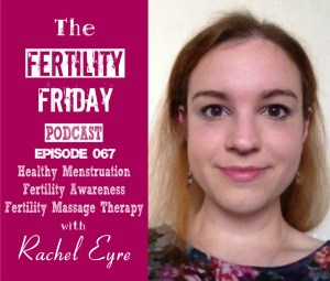 FFP 067 | Healthy Menstruation | Fertility Awareness | Fertility Massage Therapy | Rachel Eyre