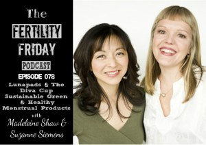FFP 078 | Lunapads & The Diva Cup | Sustainable, Eco-friendly & Healthy Menstrual Products | Madeleine Shaw & Suzanne Siemens