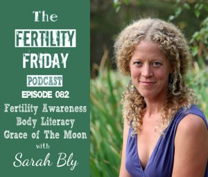 FFP 082 | Fertility Awareness | Body Literacy | Grace of The Moon | Sarah Bly
